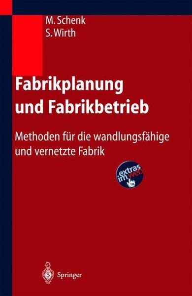 Fabrikplanung und Fabrikbetrieb. Methoden für die wandlungsfähige und vernetzte Fabrik.