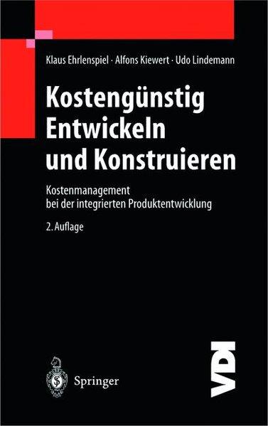 Kostengünstig Enwickeln und Konstruieren. Kostenmanagement bei der integrierten Produktentwicklung. 2. völlig neu bearb. Aufl.