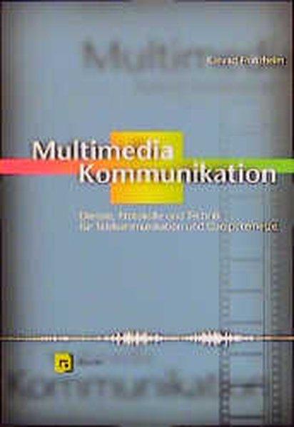 Multimedia-Kommunikation. Dienste, Protokolle und Technik für Telekommunikation und Computernetze.