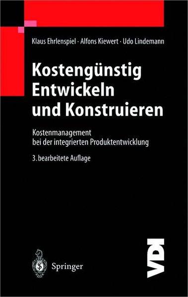 Kostengünstig Enwickeln und Konstruieren. Kostenmanagement bei der integrierten Produktentwicklung. 3. bearb. Aufl.