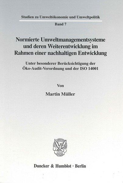 Normierte Umweltmanagementsysteme und deren Weiterentwicklung im Rahmen einer nachhaltigen Entwicklung. Unter besonderer Berücksichtigung der Öko-Audit-Verordnung und der ISO 14001.