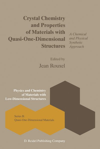 Crystal Chemistry and Properties of Materials with Quasi-One-Dimensional Structures : A Chemical and Physical Synthetic Approach (Physics and Chemistry of Materials with Low-Dimensional Structures ; series B: Quasi-one-dimensional Materials).)