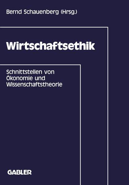 Wirtschaftsethik: Schnittstellen von Ökonomie und Wissenschaftstheorie.