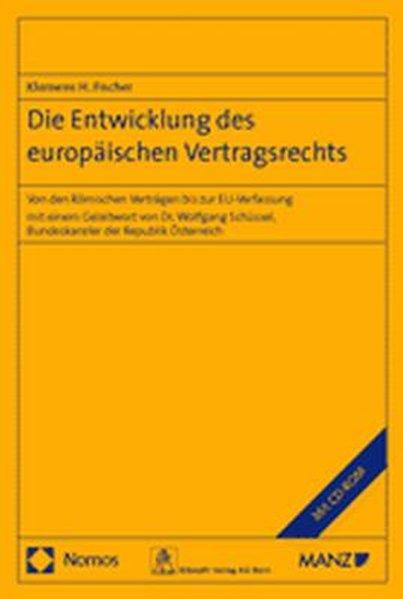 Die Entwicklung des europäischen Vertragsrechts: Von den Römischen Verträgen bis zur EU-Verfassung mit einem Geleitwort von Dr. Wolfgang Schüssel, Bundeskanzler der Republik Österreich, einschließlich Begleit-CD-ROM mit Gesamtdokumentation. 1. Aufl.