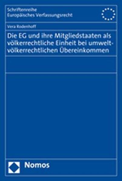 Die EG und ihre Mitgliedstaaten als völkerrechtliche Einheit bei umweltvölkerrechtlichen Übereinkommen (=Schriftenreihe Europäisches Verfassungsrecht ; Bd. 28).