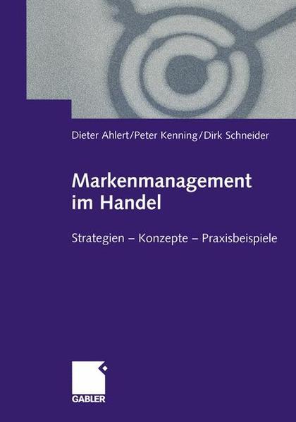 Markenmanagement im Handel. Von der Handelsmarkenführung zum integrierten Markenmanagement in Distributionsnetzen ; Strategien - Konzepte - Praxisbeispiele. 1. Aufl.