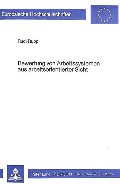 Bewertung von Arbeitssystemen aus arbeitsorientierter Sicht. (=Europäische Hochschulschriften / Reihe 5 / Volks- und Betriebswirtschaft ; Bd. 483).