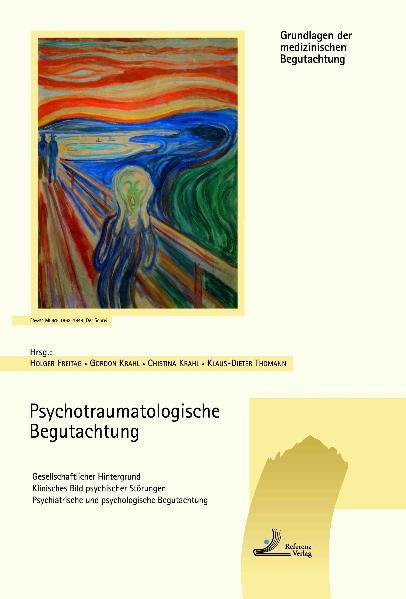 Psychotraumatologische Begutachtung : gesellschaftlicher Hintergrund - Klinisches Bild psychischer Störungen - Psychiatrische und psychologische Begutachtung. Grundlagen der medizinischen Begutachtung.
