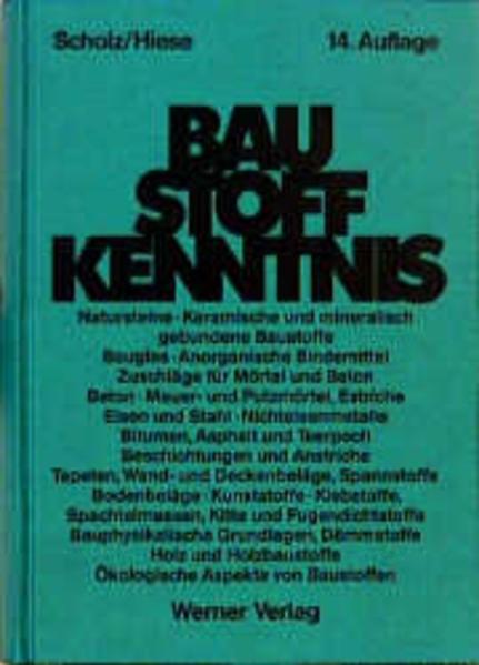 Baustoffkenntnis. begr. von Wilhelm Scholz. Fortgef. von Harald Knoblauch. Hrsg. von Wolfram Hiese. Unter Mitarb. von Heirich Bruckner ... 14., neubearb. und erw. Aufl.