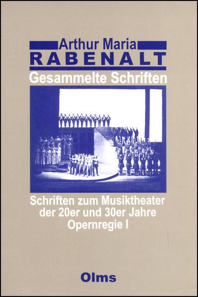Arthur Maria Rabenalt: Schriften zum Musiktheater der 20er und 30er Jahre. Opernregie I. (=A. M. Rabenalt: Gesammelte Schriften; Band 1). Mit einer Einl. von Fritz Hennenberg.