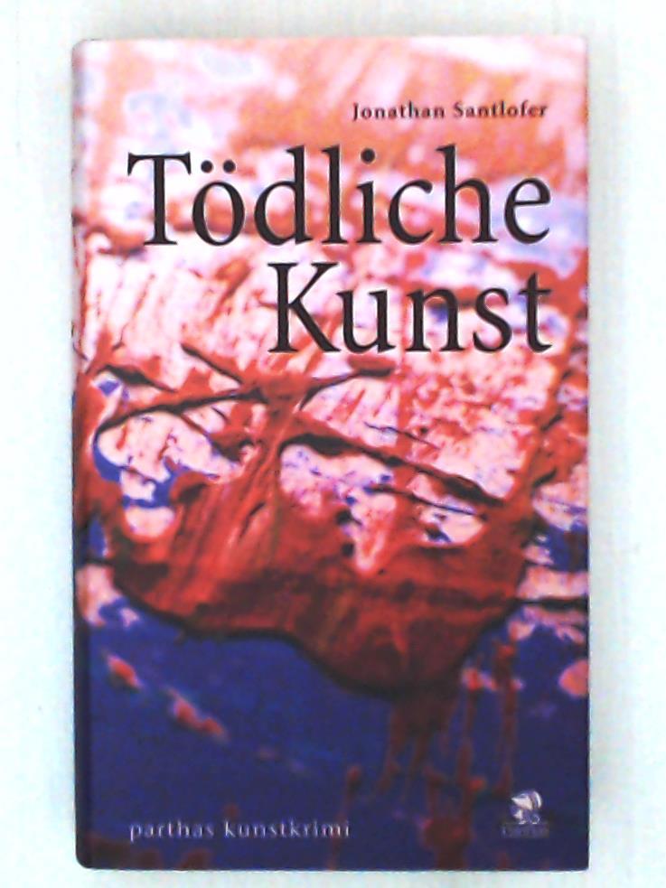 Tödliche Kunst - Santlofer, Jonathan, Lukas, Paul