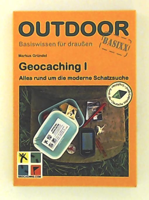 Geocaching I: Alles rund um die moderne Schatzsuche - Markus Gründel