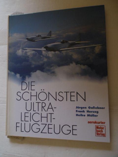 Die schönsten Ultraleicht-Flugzeuge  1. Aufl. - Gaßebner, Jürgen ; Herzog, Frank ; Müller, Heiko