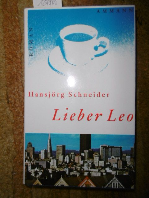 Lieber Leo : Roman  Neuaufl. der Ausg. von 1980 - Schneider, Hansjörg