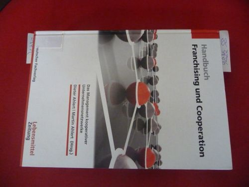 *Handbuch Franchising & Cooperation : Das Management kooperativer Unternehmensnetzwerke  1. Auflage - Ahlert, Dieter ; Ahlert, Martin