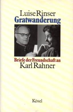 Gratwanderung : Briefe der Freudschaft an Karl Rahner 1962 - 1984. - Rinser, Luise, Karl [Adressat] Rahner und Bogdan [Hrsg.] Snela