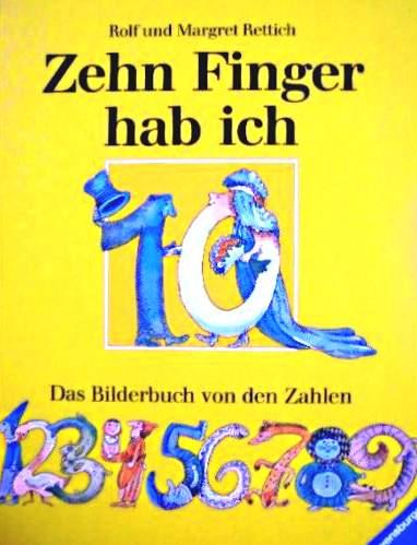 Zehn Finger hab ich - Das Bilderbuch von den Zahlen [großteils in Versform - bunt illustriert] (Kinderbuch)