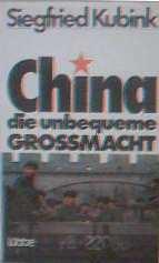 Wirtschaft, Politik, Macht, Globalisierung, Beziehungen, Länder - Kubink, Siegfried: China die unbequeme Grossmacht