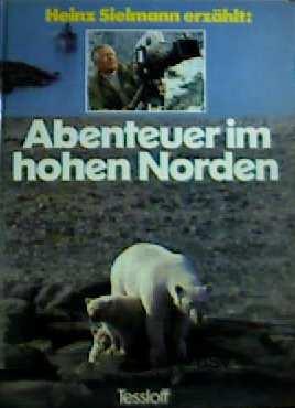 Abenteuer im hohen Norden [Expedition in die Arktis - mit vielen Farbaufnahmen] (Jugendsachbuch)