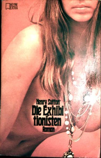 Exhibitionist, Erotisch,  Roman, Heyne, Extra - Sutton, Henry: Die Exhibitionisten - Erotischer Roman (Heyne Extra)