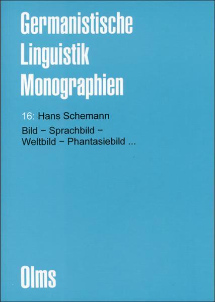 Schemann, Hans: Bild - Sprachbild - Weltbild - Phantasiebild…, Zur Natur des Bildes und seiner Beziehung zu Wort, Idee und Begriff.