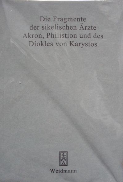 DIE FRAGMENTE DER SIKELISCHEN ÄRZTE, Akron, Philistion und des Diokles von Karystos. Herausgegeben von Max Wellmann. Band 1.