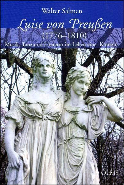 Luise von Preußen (1776-1810), Musik, Tanz und Literatur im Leben einer Königin. - Salmen, Walter