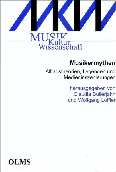 Musikermythen, Alltagstheorien, Legenden und Medieninszenierungen. Herausgegeben von Claudia Bullerjahn und Wolfgang Löffler.