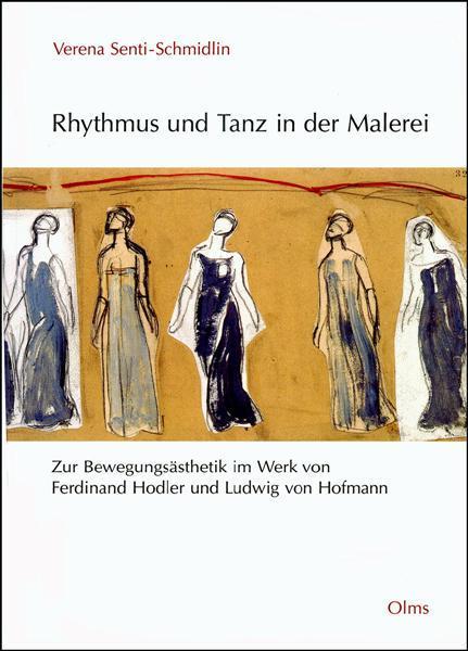 Rhythmus und Tanz in der Malerei, Zur Bewegungsästhetik im Werk von Ferdinand Hodler und Ludwig von Hofmann.