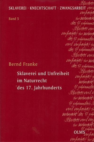 Sklaverei und Unfreiheit im Naturrecht des 17. Jahrhunderts