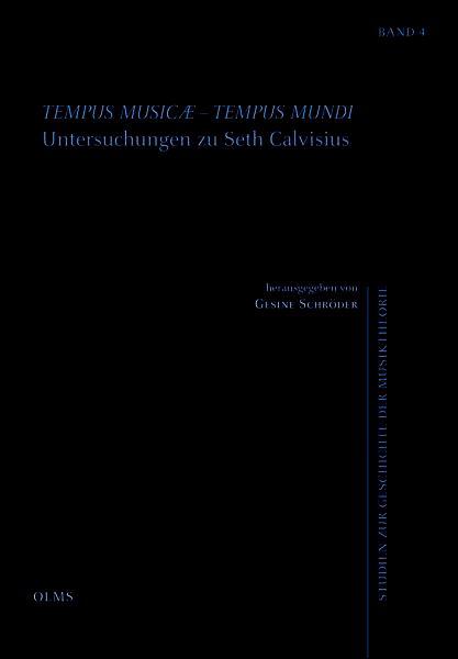 Tempus musicae - tempus mundi. Untersuchungen zu Seth Calvisius, Herausgegeben von Gesine Schröder.