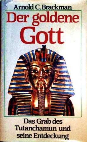 Der goldene Gott. Das Grab des Tutanchamun und seine Entdeckung [mit Schwarzweiß-Aufnahmen illustriert]