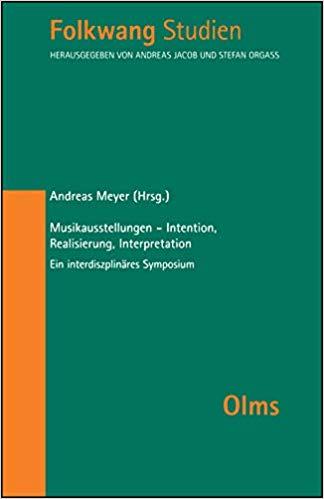 Musikausstellungen - Intention, Realisierung, Interpretation. Ein interdisziplinäres Symposium (FOLKWANG STUDIEN, Band 19)