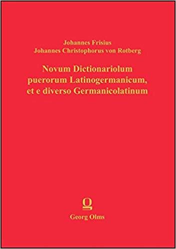 Novum Dictionariolum puerorum Latinogermanicum, et e diverso Germanicolatinum, 2 Bände (DOCUMENTA LINGUISTICA 1: WÖRTERBÜCHER DES 15. UND 16. JAHRHUNDERTS)