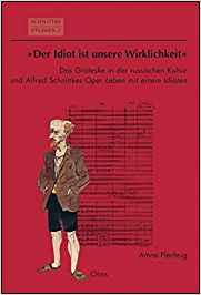 Der Idiot ist unsere Wirklichkeit: Das Groteske in der russischen Kultur und Alfred Schnittkes Oper: Leben mit einem Idioten (SCHNITTKE-STUDIEN, Band 2)