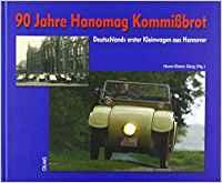 """90 Jahre Hanomag Kommißbrot. Deutschlands erster Kleinwagen aus Hannover. Geschichten und Dokumente zum """"kleinen Hanomag"""" seit 1924"""