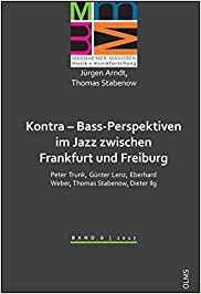 Kontra - Bass-Perspektiven im Jazz zwischen Frankfurt und Freiburg: Peter Trunk, Günter Lenz, Eberhard Weber, Thomas Stabenow, Dieter Ilg