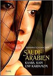 Barbara Schumacher: Saudi-Arabien. Kaaba, Kadi und Kardamom. Menschen - Kultur - Wirtschaft
