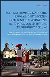 """Kulturtourismus im ländlichen Raum an """"dritten Orten"""" der Begegnung als Chance zur Integration von Kultur- und Tourismusentwicklung. Eine Befragung von touristischen und einheimischen Kulturbesuchern in ländlichen Regionen Niedersachsens"""