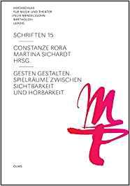 """Gesten gestalten - Spielräume zwischen Sichtbarkeit und Hörbarkeit (HOCHSCHULE FÜR MUSIK UND THEATER """"FELIX MENDELSSOHN BARTHOLDY"""" LEIPZIG - SCHRIFTEN Band 15)"""