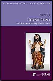Heilige Berge: Exzellenz - Entzauberung - Absurdität, 3 Bände (HILDESHEIMER BEITRÄGE ZU THEOLOGIE UND GESCHICHTE, Band 8.0)