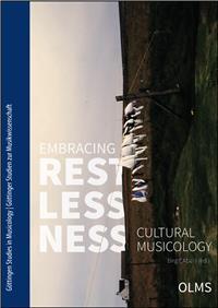 Embracing Restlessness: Cultural Musicology. (Göttingen Studies in Musicology/Göttinger Studien zur Musikwissenschaft) (Taschenbuch)