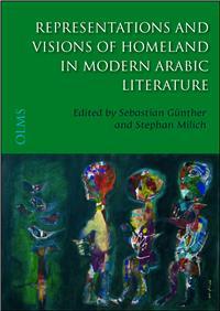 Representations and Visions of Homeland in Modern Arabic Literature: Edited by Sebastian Günther and Stephan Milich. (Arabistische Texte und Studien) (Taschenbuch)