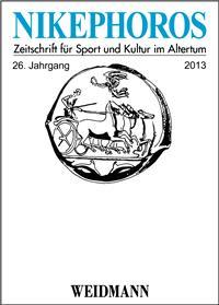 Nikephoros - Zeitschrift für Sport und Kultur im Altertum: 26. Jahrgang 2013. (Taschenbuch)