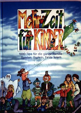 Mehr Zeit für Kinder - 1000 für die ganze Familie: Spielen, basteln, Feste...