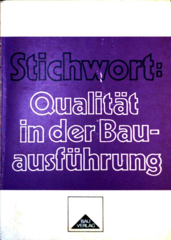 Stichwort: Qualität in der Bauausführung (Die erfolgreichen Rezeptbücher für Baustelle und Bauvorbereitung)