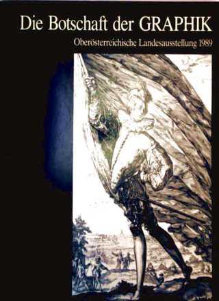 Die Botschaft der Graphik, sechs Jahrhunderte gedruckte Kunst -  Oberösterreichische Landesausstellung 1989. Sechs Jahrhunderte gedruckte Kunst - Oberösterreichische Landesausstellung in der Albertina Wien 1989