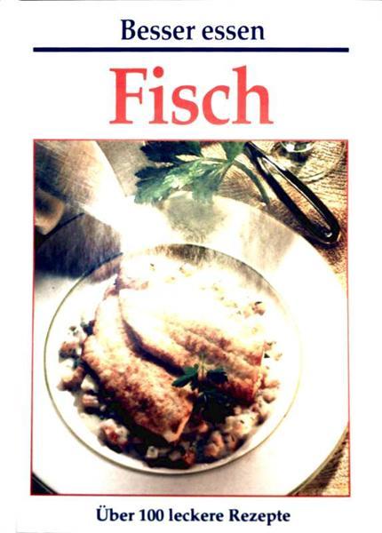 Fisch - Über 100 leckere Rezepte (Besser essen)