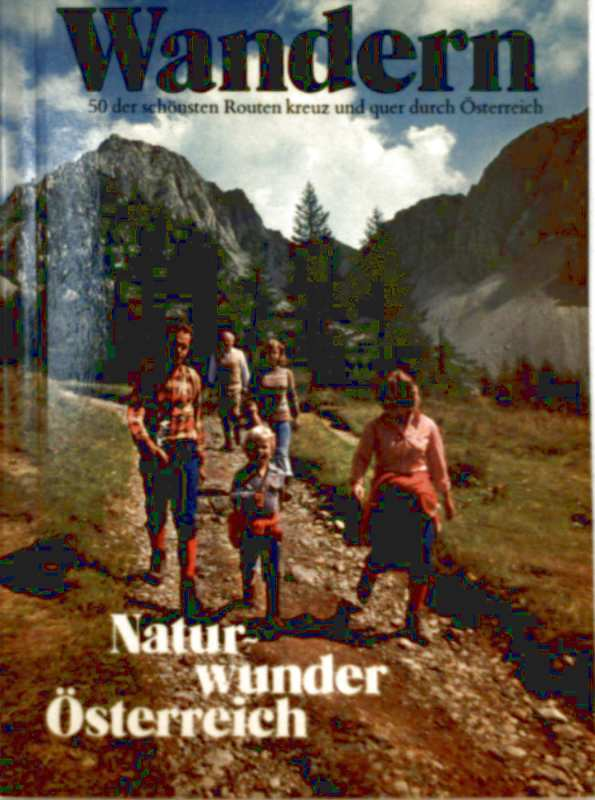 Wandern - 50 der schönsten Routen kreuz und quer durch Österreich [der Wanderführer zum Bildband: Naturwunder Österreich] (Berg-Wanderführer)
