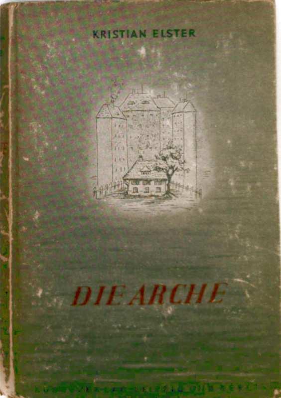 Roman, Unterhaltung, Gesellschaft, Heimat, Schicksal - Elster, Kristian: Die Arche (Roman)